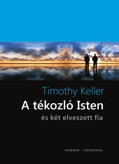 Timothy Keller - A tékozló Isten és két elveszett fia