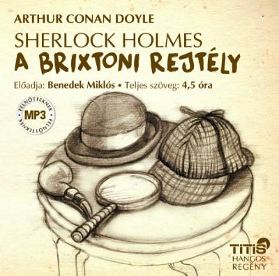 Sir Arthur Conan Doyle - Benedek Miklós - Sherlock Holmes - A brixtoni rejtély - Hangoskönyv