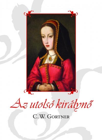 C. W. Gortner - Az utolsó királynő