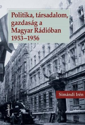 Sim�ndi Ir�n - Politika, t�rsadalom, gazdas�g a Magyar R�di�ban 1953-1956