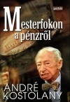 Andr� Kostolany - Mesterfokon a p�nzr�l