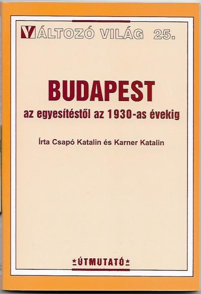 Csapó Katalin - Karner Katalin - Budapest az egyesítéstől az 1930-as évekig