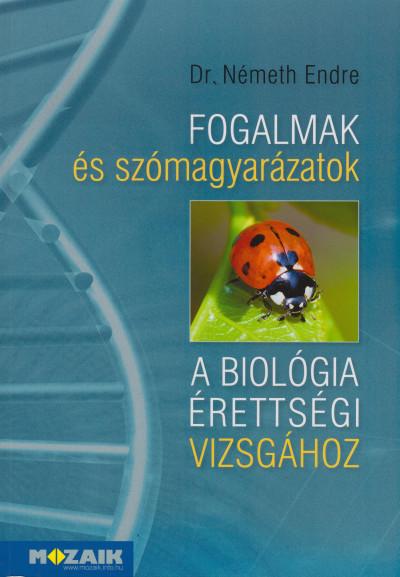 Németh Endre - Fogalmak és szómagyarázatok a biológia érettségi vizsgához