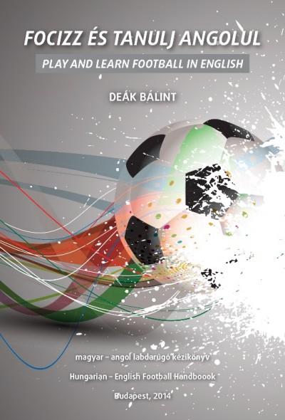 Deák Bálint - Focizz és tanulj angolul- Play and Learn Football in English