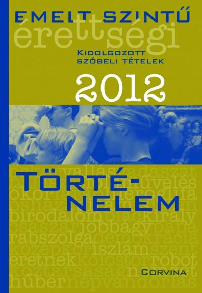 Blaschtik �va (Szerk.) - Emelt szint� �retts�gi 2012 - T�rt�nelem