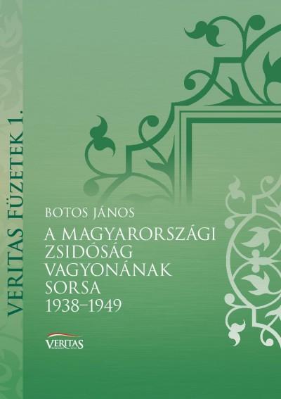 Botos János - A magyarországi zsidóság vagyonának sorsa 1938-1949