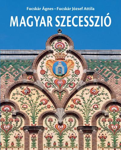 Fucskár Ágnes - Fucskár József Attila - Magyar szecesszió