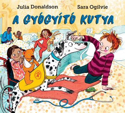 Julia Donaldson - Sara Ogilvie - A gyógyító kutya