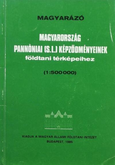 Jámbor Áron - Magyarázó Magyarország pannóniai s. l. képződményeinek földtani térképeihez (1:500 000)