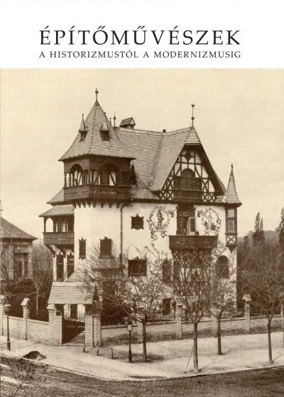 Rozsnyai József  (Szerk.) - Építőművészek a historizmustól a modernizmusig