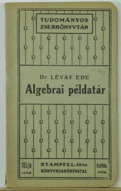 Dr. Lévay Ede - Algebrai példatár