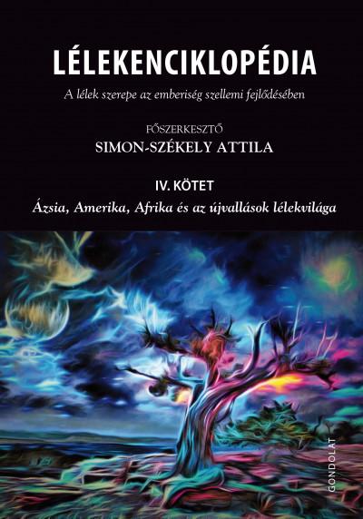 Simon-Székely Attila  (Szerk.) - Lélekenciklopédia - A lélek szerepe az emberiség szellemi fejlődésében IV. kötet
