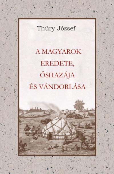 Thury József - A Magyarok eredete, őshazája és vándorlása