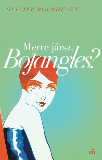 Olivier Bourdeaut - Merre jársz, Bojangles?