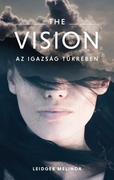 Leidgeb Melinda - The Vision - Az igazság tükrében