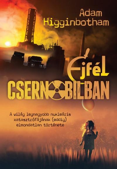 Adam Higginbotham - Éjfél Csernobilban