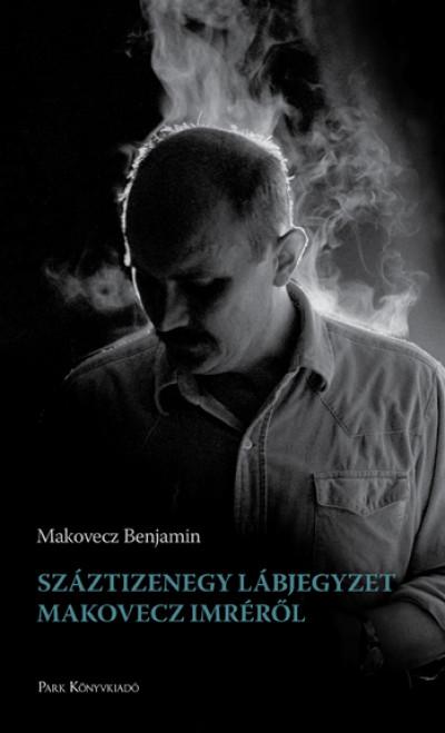 Makovecz Benjamin - Száztizenegy lábjegyzet Makovecz Imréről