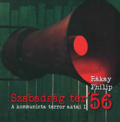Rákay Philip - Szabadság tér '56