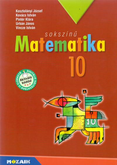 Kosztolányi József - Kovács István - Pintér Klára - Urbán János - Vincze István - Sokszínű matematika tankönyv 10. osztály