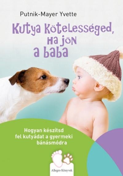 Putnik-Mayer Yvette - Kutya kötelességed, ha jön a baba