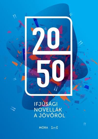 - 2050 - Ifjúsági novellák a jövőről