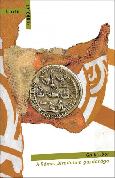 Grüll Tibor - A Római Birodalom gazdasága