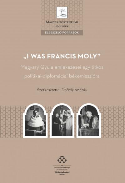 Fejérdy András  (Szerk.) - I was Francis Moly