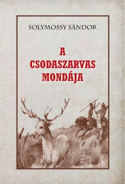 Solymossy Sándor - A csodaszarvas mondája