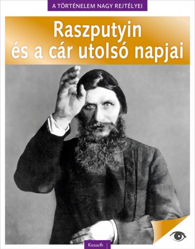 - A történelem nagy rejtélyei 5. - Raszputyin és a cár utolsó napjai