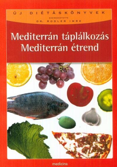 Dr. Rodler Imre  (Szerk.) - Mediterrán táplálkozás - Mediterrán étrend