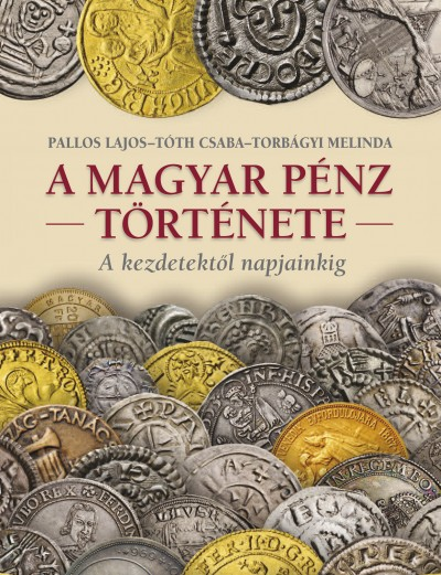 Pallos Lajos - Torbágyi Melinda - Tóth Csaba - A magyar pénz története
