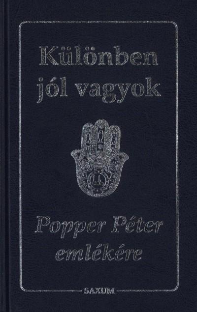 KÜLÖNBEN JÓL VAGYOK - POPPER PÉTER EMLÉKÉRE