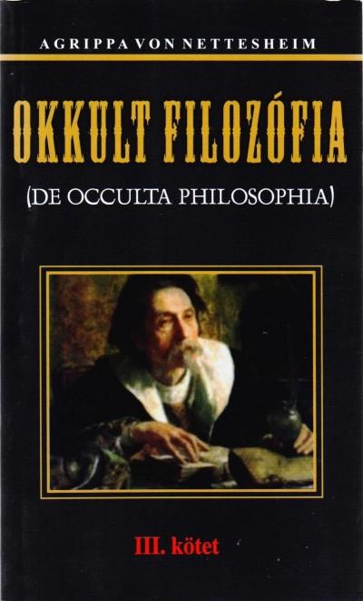 Heinrich Cornelius Agrippa Von Nettesheim - Okkult filozófia