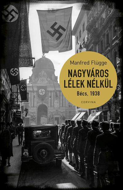 Manfred Flügge - Nagyváros lélek nélkül. Bécs 1938
