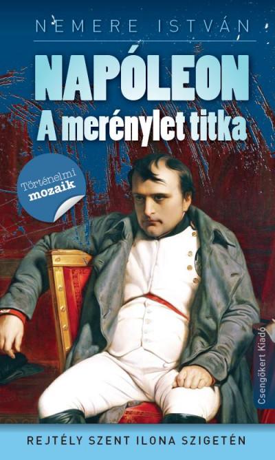 Nemere István - Kovács László  (Szerk.) - Napóleon - A merénylet tika
