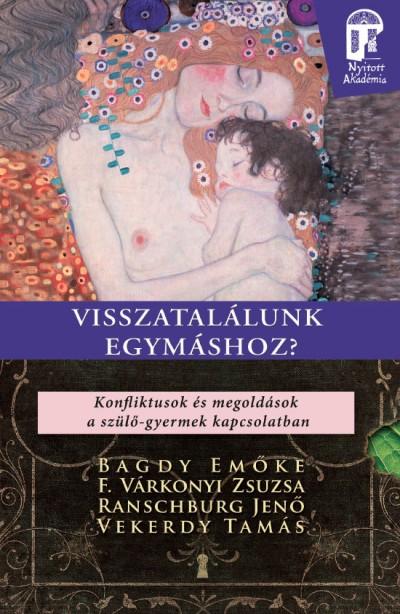 Bagdy Emőke - F. Várkonyi Zsuzsa - Ranschburg Jenő - Vekerdy Tamás - Visszatalálunk egymáshoz?