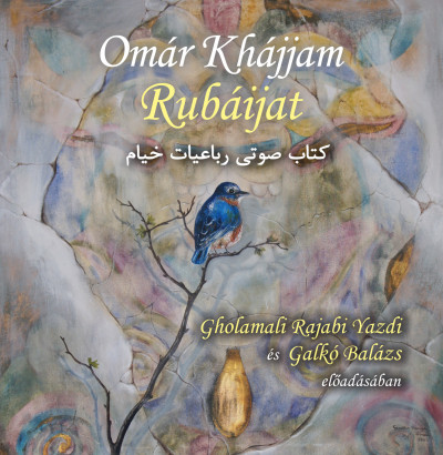 Omár Khájjam - Galkó Balázs - Gholamali Rajabi Yazdi - Rubáijat - Hangoskönyv