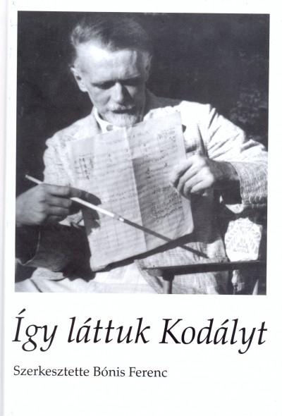 Bónis Ferenc  (Szerk.) - Így láttuk Kodályt