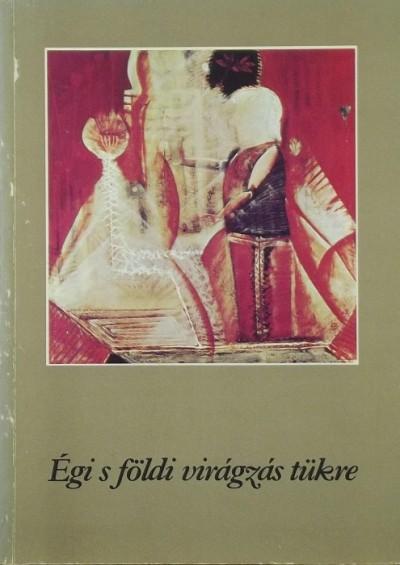 Balogh Ferencné  (Szerk.) - Varga Béla  (Szerk.) - Égi s földi virágzás tükre
