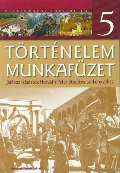 Horváth Péter - TÖRTÉNELEM 5. MUNKAFÜZET