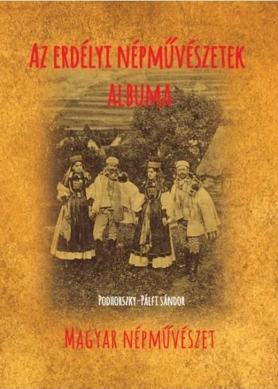 Podhorszky-Pálfi Sándor - Az erdélyi népművészetek albuma