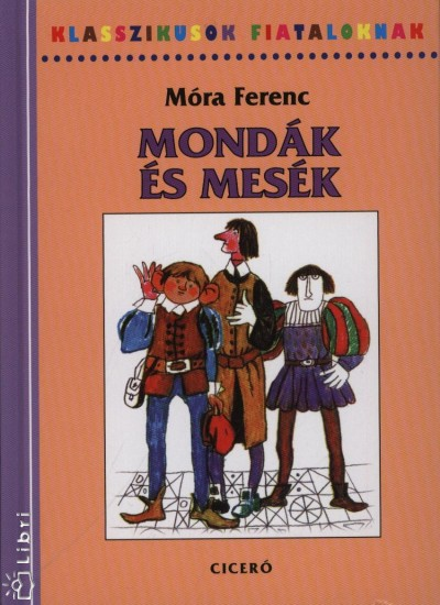 Móra Ferenc - Mondák és mesék
