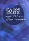 Kov�cs J�zsef - Bioetikai k�rd�sek a pszichi�tri�ban �s a pszichoter�pi�ban