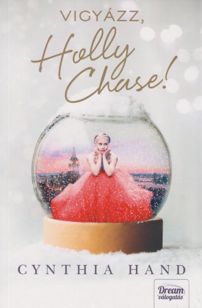 Cynthia Hand - Vigyázz Holly Chase!