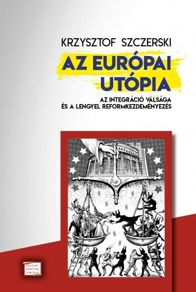 Krzysztof Szczerski - Az európai utópia