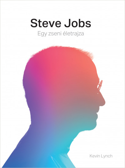 Kevin Lynch - Steve Jobs - Egy zseni életrajza