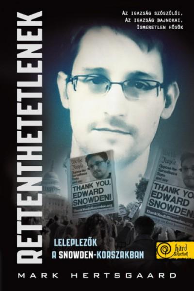 Mark Hertsgaard - Rettenthetetlenek - Leleplezők a Snowden-korszakban
