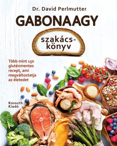 Dr. David Perlmutter - Gabonaagy - szakácskönyv