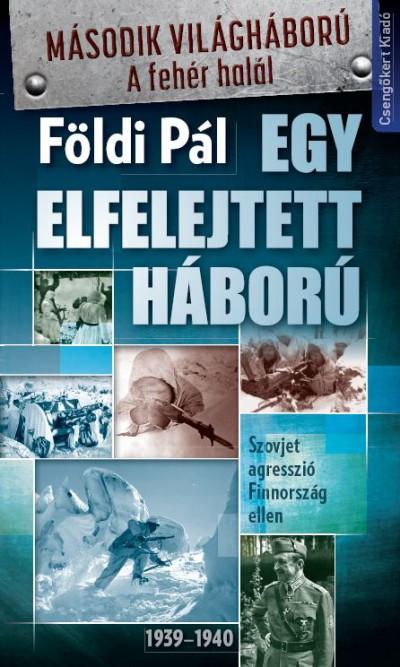 Földi Pál - Egy elfelejtett háború
