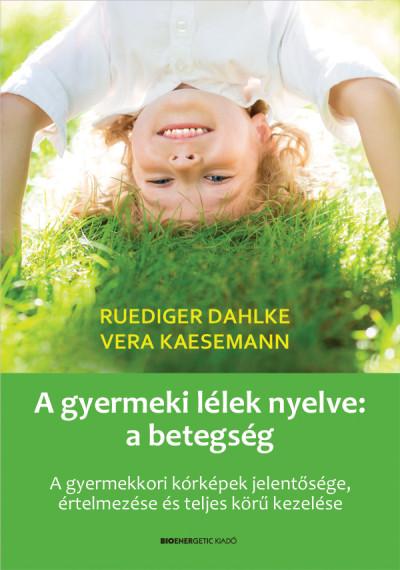 Ruediger Dahlke - Vera Kaesemann - A gyermeki lélek nyelve: a betegség
